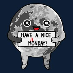 Have A Nice Moonday! - NeatoShop