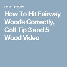 How To Hit Fairway Woods Correctly, Golf Tip 3 and 5 Wood Video