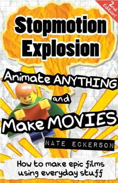 Stopmotion-Explosion-Animate-Anything-and-Make-Movies-How-to-Make-Epic-Films-with-Everyday-Stuff