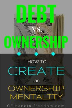 Debt causes stress, limits your choices, and inhibits your freedom.  How to create an ownership mentality and bring more freedom to your life!  Click the Pic to find out how.  #debt #freedom #stress  http://www.cfinancialfreedom.com/debt-vs-ownership-how-to-ownership-mentality