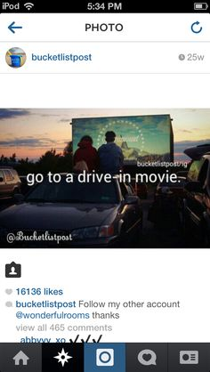 Before I die I want to go go a drive in movie