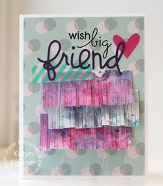 Wish Big Friend Card - Scrapbook.com - Love the water color fringed paper and the combination of stamping and die cutting for the sentiment.