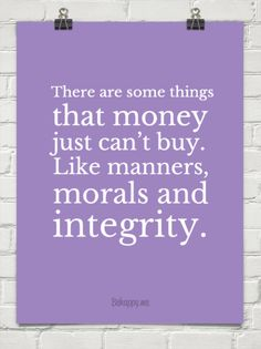 There are some things that money just can't buy. Like manners, morals and integrity.