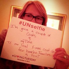 Between now and next Tuesday, December 2nd, will you participate in the #GivingTuesday Challenge-the #Unselfie? That's me!!!!