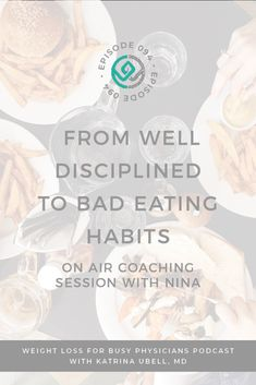 From Well Disciplined to Bad Eating Habits - On Air Coaching Session with Nina // Katrina Ubell MD #Weight Loss for Busy Physicians -- #healthyeating #eatinghabits #weightmanagement #ED