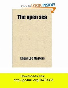 The Open Sea (9780217125253) Edgar Lee Masters , ISBN-10: 0217125255  , ISBN-13: 978-0217125253 ,  , tutorials , pdf , ebook , torrent , downloads , rapidshare , filesonic , hotfile , megaupload , fileserve