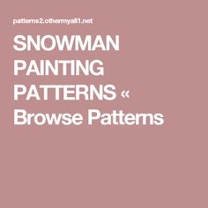 SNOWMAN PAINTING PATTERNS «  Browse Patterns