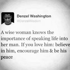 Denzel washington: if you love him, speak life into your man Now Quotes, Great Quotes, Quotes To Live By, Life Quotes, Inspirational Quotes, Funny Quotes, Quotable Quotes, Random Quotes, Motivational Quotes
