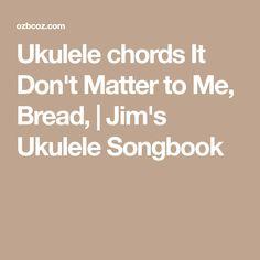 Ukulele chords It Don't Matter to Me, Bread, | Jim's Ukulele Songbook