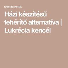 Házi készítésű fehérítő alternatíva   Lukrécia kencéi