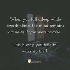 When you fall asleep while overthinking, the mind remains active as if you were still awake. This is why you wake up tired.