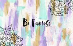 Be Fearless Desktop Wallpaper (www.foxandhazel.com)