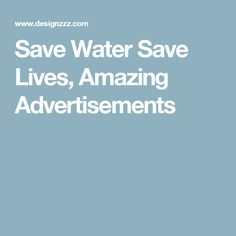 Save Water Save Lives, Amazing Advertisements