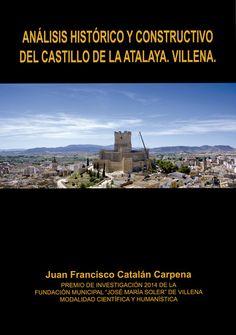 """Análisis histórico y constructivo del Castillo de la Atalaya, Villena / Juan Francisco Catalán Carpena PublicaciónVillena : Fundación Municipal """"José María Soler"""", 2014"""