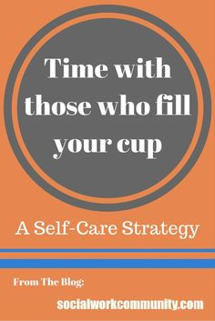 Time with those who fill your cup {A self-care strategy}