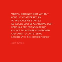 Travel does not exist without home.....
