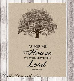 As For me and my House, we will serve the Lord. Joshua 24:15    This listing is for one 8 x 10 digital design. You can print as many as you