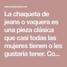 La chaqueta de jeans o vaquera es una pieza clásica que casi todas las mujeres tienen o les gustaría tener. Combina con casi todo, vestidos, blusas, y más. El los almacenes de telas puedes consegui… Sewing Projects, Dresses, Warehouses, Jackets, Fabrics, Women, Slip On, Wellness, Exercises