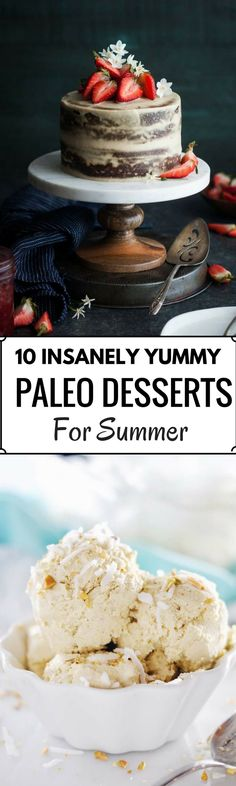 10 Insanely Delicious Paleo Desserts perfect for summer. Gluten free, dairy free, and refined sugar free cakes, pies, cookies, ice-cream, and other treats!