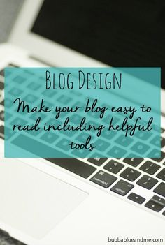 Blog design - make your blog easy to read including helpful tools Bubbablue and me # blogging #blogdesign