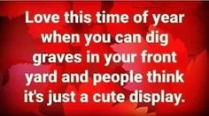 Love this time of year when you can dig graves in your front yard and people think it's just a cute display. Halloween Quotes, Halloween Fun, Halloween Humor, Halloween Costumes, Funny Cute, Hilarious, Funny Memes, Jokes, Funny Sayings