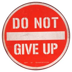 Do Not Give Up I need this posted everywhere