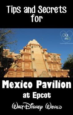 Tips and Tricks for the Mexico Pavilion at Walt Disney World. Pin now if you are planning a trip to Disney!