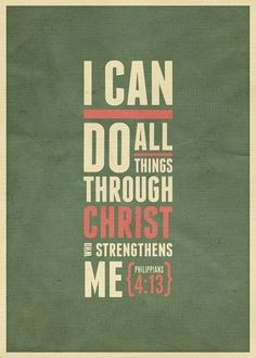 """""""I can do all things through him who strengthens me."""" - Philippians 4:13 - Christian - Bible Verses My favorite verse ever!"""