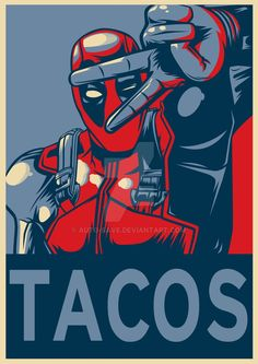 Deadpool for President: he will eat all the tacos! And chimichangas! Maybe he'll share with us?