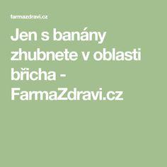 Jen s banány zhubnete v oblasti břicha - FarmaZdravi.cz