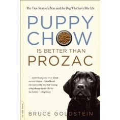 Puppy Chow Is Better Than Prozac: The True Story of a Man and the Dog Who Saved His Life (Paperback)- Interesting look into Bipolar and how pet therapy really can save lives.