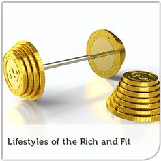 Lifestyles of the Rich and Fit