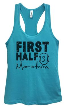 Womens FIRST HALF Marathon Grapahic Design Fitted Tank Top Funny Shirt Small / Sky Blue Funny Tank Tops, Funny Shirts, Top Funny, Workout Gear For Women, One Half, New Tank, Workout Tank Tops, Cute Designs, Racerback Tank