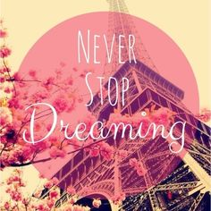 Never stop dreaming quotes pink flowers paris stop dreaming never Life Quotes Love, Dream Quotes, Happy Quotes, Just Dream, Dream Big, Tour Eiffel, Words Quotes, Wise Words, Paris 3