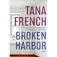Broken Harbor: Tana French  Release 7/24/2012