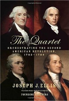 In The Quartet, Joseph Ellis details the dramatic uncertainty of converting military victory over the British into a united and independent nation.