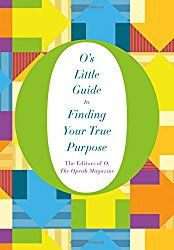 O's Little Guide to Finding Your True Purpose (O's Little Books/Guides)Hardcover by The Oprah Magazine O
