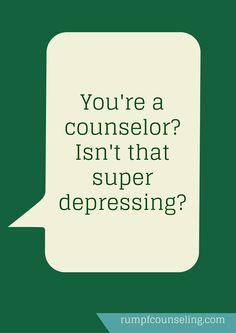 """Isn't being a counselor just depressing?!"" — Sarah Rumpf, MA, LPC #counselor #mentalhealth #twincities"