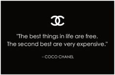 """The best things in life are great. The second best are very expensive. The Professional Resale, Thrift, & Consignment shopkeepers at http://HowToConsign.com agree with Coco with this addendum: """"Unless you shop resale!"""" ;)"""