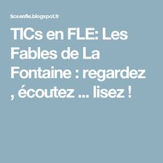 TICs en FLE: Les Fables de La Fontaine : regardez , écoutez ... lisez !