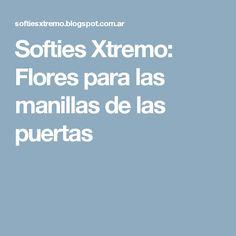 Softies Xtremo: Flores para las manillas de las puertas