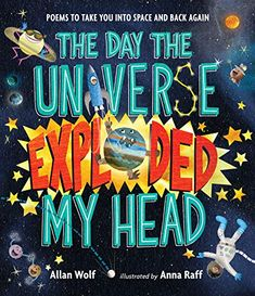 Buy The Day the Universe Exploded My Head by Allan Wolf at Mighty Ape NZ. Hang on tight for a raucous bounce through the solar system and back -- propelled by funny, fanciful, factually sound poems and exuberant illustration. Additional Science, Poems About Stars, National Poetry Month, Award Winning Books, Pop Culture References, Poetry Books, Children's Books, Mentor Texts, Frases