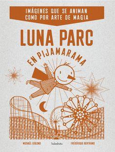 Luna Parc: en pijamarama. Michaël Leblond. Kalandraka, 2013.