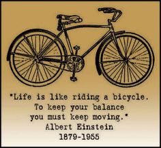 """Life is like riding a bicycle. To keep your balance you must keep moving"" -Albert Einstein One of my favorite quotes The Words, Cool Words, Bicycle Quotes, Cycling Quotes, Great Quotes, Quotes To Live By, Inspirational Quotes, Motivational, Funny Quotes"