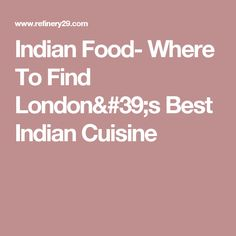 Indian Food- Where To Find London's Best Indian Cuisine