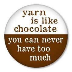yarn is like chocolate  you can never have too much  by ZippyPins, $1.50