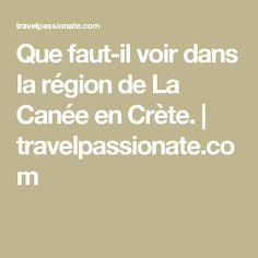 Que faut-il voir dans la région de La Canée en Crète. | travelpassionate.com