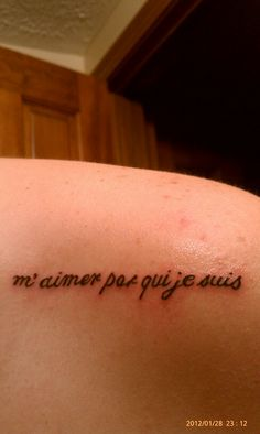 My new tattoo....love me for who I am in french :)