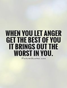 When you let anger get the best of you it brings out the worst in you. #PictureQuotes
