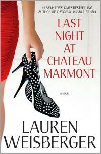 """Last Night at Chateau Marmont"" by Lauren Weisberger.  I love ""The Devil Wears Prada,"" hated the 2 books that followed, but I love this book, her fourth."